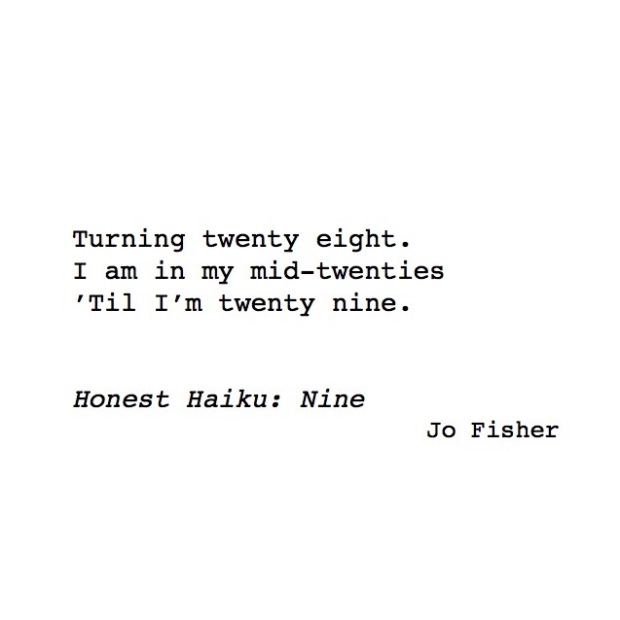 honest haiku 9 turning 28